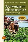 Sachkundig im Pflanzenschutz: Arbeitshilfe zum Erlangen des Sachkundenachweises im Pflanzenschutz - Wilhelm Klein