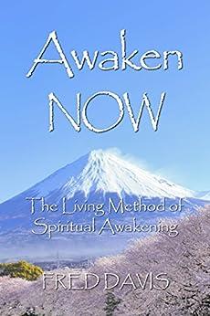 Awaken NOW: The Living Method of Spiritual Awakening by [Fred Davis, John Ames]