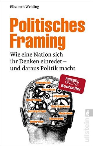 Politisches Framing: Wie eine Nation sich ihr Denken einredet - und daraus Politik macht