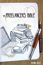 The Freelancer's Bible: Making a Living as a Freelance Writer Online