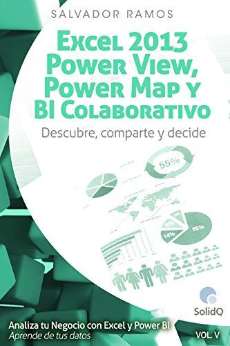 Excel 2013, Power View, Power Map y BI Colaborativo: Visualiza, descubre, comparte y decide (ANALIZA TU NEGOCIO CON EXCEL Y POWER BI. APRENDE DE TUS DATOS nº 5) (Spanish Edition)