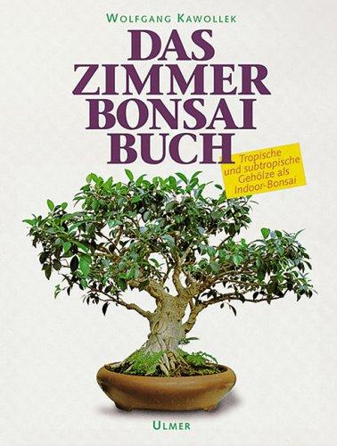 Das Zimmerbonsai-Buch. Tropische und subtropische Gehölze als Indoor-Bonsai