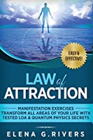 Law of Attraction - Manifestation Exercises - Transform All Areas of Your Life with Tested LOA & Quantum Physics Secrets