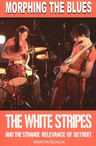 Morphing The Blues: The White Stripes and the Strange Relevance of Detroit