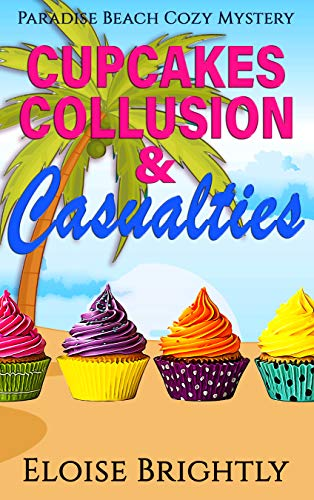Cupcakes, Collusion, and Casualties (Paradise Beach Cozy Mystery Book 2) by [Eloise Brightly]