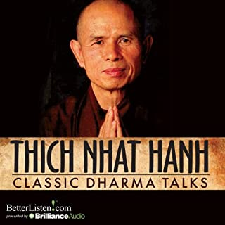 Classic Dharma Talks                   By:                                                                                                                                 Thich Nhat Hanh                               Narrated by:                                                                                                                                 Thich Nhat Hanh                      Length: 10 hrs and 26 mins     5 ratings     Overall 5.0