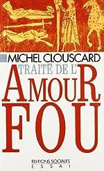 TRAITE DE L AMOUR FOU de Michel Clouscard