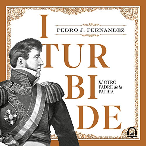 Iturbide (Spanish Edition) Audiobook By Pedro J. Fernández cover art