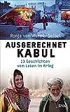 Ausgerechnet Kabul: 13 Geschichten vom Leben im Krieg