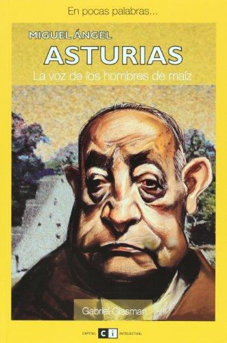 Miguel Angel Asturias: La voz de los hombres de maiz / The Men of Maize Voice (En pocas palabras / In a Few Words)