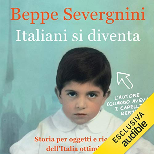 Italiani si diventa      Storia per oggetti e ricordi dell'Italia ottimista              By:                                                                                                                                 Beppe Severgnini                               Narrated by:                                                                                                                                 Beppe Severgnini                      Length: 6 hrs and 32 mins     Not rated yet     Overall 0.0