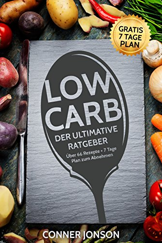 Low Carb: DER ULTIMATIVE RATGEBER - Über 66 Rezepte + 7 Tage Plan zum Abnehmen