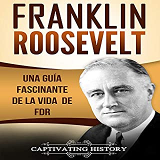 Franklin Roosevelt: Una Guía Fascinante de la Vida de FDR [Franklin Roosevelt: A Fascinating Guide to the Life of FDR]                   By:                                                                                                                                 Captivating History                               Narrated by:                                                                                                                                 Nicolas Villanueva                      Length: 2 hrs and 3 mins     5 ratings     Overall 5.0
