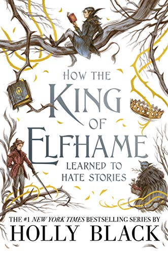 Compare Textbook Prices for How the King of Elfhame Learned to Hate Stories  ISBN 9780316540889 by Black, Holly