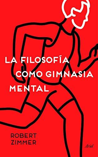 La filosofía como gimnasia mental: Preguntas, argumentos y juegos para pensar (Ariel)