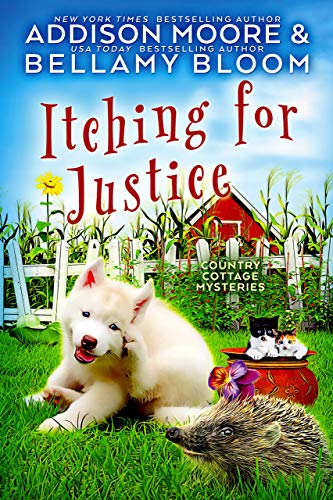 Itching for Justice: Cozy Mystery (Country Cottage Mysteries Book 16) by [Addison Moore, Bellamy Bloom]