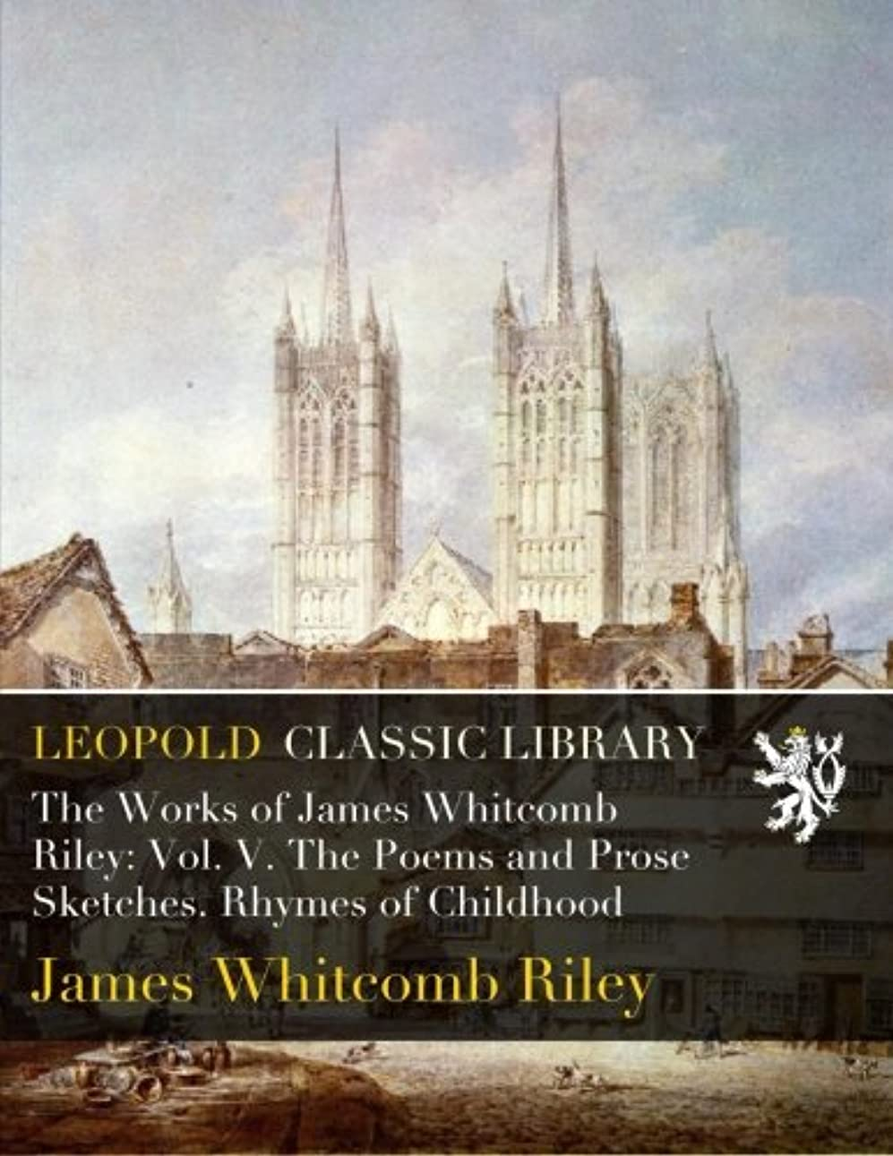 罹患率はねかけるサイトラインThe Works of James Whitcomb Riley: Vol. V. The Poems and Prose Sketches. Rhymes of Childhood
