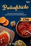 Brotaufstriche, Das Aufstriche Kochbuch: Simple und clever selbst gemacht (66 Rezepte zum Verlieben...