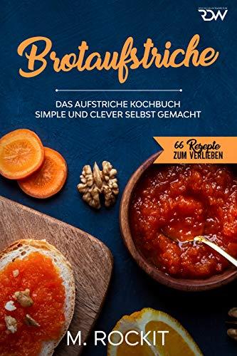 Brotaufstriche, Das Aufstriche Kochbuch: Simple und clever selbst gemacht (66 Rezepte zum Verlieben 52)