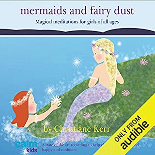 Mermaids & Fairy Dust     Beautiful Imaginative Meditations for Wonderful Little Girls of All Ages              By:                                                                                                                                 Christiane Kerr                               Narrated by:                                                                                                                                 Christiane Kerr                      Length: 57 mins     4 ratings     Overall 5.0