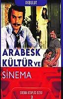 Arabesk Kültür ve Sinema: Arabesk Kültür ve Sinema