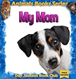 Children books: My Mom - DOGS (Animal Book) Animal Habitats (animals books for kids) (books about animals for children Book 1) (English Edition)