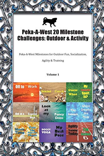 Peka-A-West 20 Milestone Challenges: Outdoor & Activity Peka-A-West Milestones for Outdoor Fun, Socialization, Agility & Training Volume 1