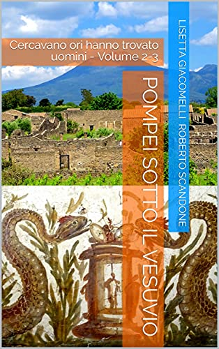 Pompei sotto il Vesuvio: Cercavano ori hanno trovato uomini - Volume 2-3