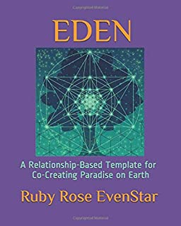 EDEN: A Relationship-Based Template for Co-Creating Paradise on Earth