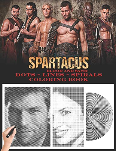 Spartacus: Blood and Sand Dots Lines Spirals: The BEST Coloring Book for Any Fan!!!
