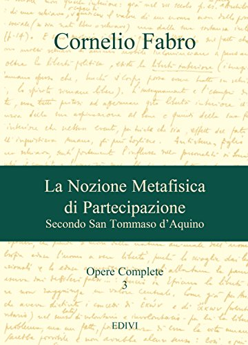 La Nozione Metafisica di Partecipazione: Secondo San Tommaso d'Aquino (Cornelio Fabro - Opere Complete Vol. 3)