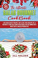 The Ultimate Salad Gourmet Cookbook: A Delicious Guide of Recipes, Fast and Easy, for a Healthy Life, A New Way to Turn Salad Using Fresh Dishes for the Summer with Great Taste and Endless Possibilities