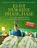 Es ist nur eine Phase, Hase: Ein Trostbuch für Alterspubertierende | Das ideale Geschenkbuch für alle über 45
