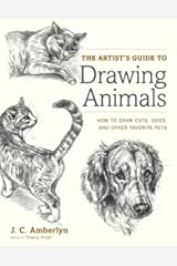 The Artist's Guide to Drawing Animals: How to Draw Cats, Dogs, and Other Favorite Pets Kindle Edition