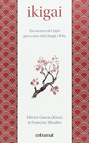 Ikigai: Els secrets de Japó per a una vida llarga i feliç (Entramat assaig i divulgació)