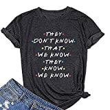 Friends They Don't Know T-Shirt for Women Letters Print Friends TV Show Graphic Tees Tops (M, Dark Gray)
