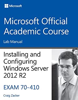 70-410 Installing and Configuring Windows Server 2012 R2 Lab Manual (Microsoft Official Academic Course Series)