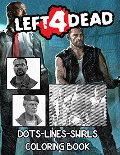 Left 4 Dead Dots Lines Swirls Coloring Book: Left 4 Dead Wonderful Color Puzzle Activity Books For Kid And Adult