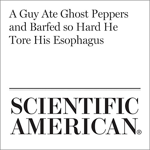 A Guy Ate Ghost Peppers and Barfed so Hard He Tore His Esophagus cover art