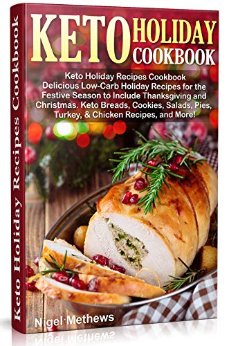 Keto Holiday Recipes Cookbook: Delicious Low-Carb Holiday Recipes for the Festive Season to Include Thanksgiving and Christmas. Keto Breads, Cookies, Salads, ... Recipes, and More (Holiday Cooking Book 2)