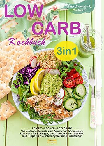 Low Carb Kochbuch 3in1: LEICHT – LECKER - LOW CARB! 150 einfache Rezepte zum Abnehmen & Genießen. Low Carb für Anfänger   Berufstätige   & zum Backen. Inkl. Tipps für die kohlenhydratarme Ernährung!
