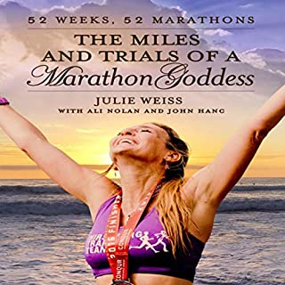 The Miles and Trials of a Marathon Goddess: 52 Weeks, 52 Marathons                   By:                                                                                                                                 Julie Weiss,                                                                                        Ali Nolan,                                                                                        John Hanc                               Narrated by:                                                                                                                                 Julie Weiss                      Length: 7 hrs and 27 mins     Not rated yet     Overall 0.0