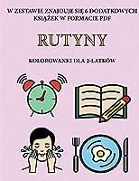 Kolorowanki dla 2-latków (Rutyny): Ta książka zawiera 40 kolorowych stron z dodatkowymi grubymi liniami, które zmniejszają frustrację i zwiększają pewnośc siebie. Ta książka pomoże bardzo malym dzieciom rozwijac kontrolę pióra i cwiczyc
