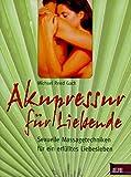 Akupressur für Liebende: Sexuelle Massagetechniken für ein erfülltes Liebesleben (Delphi bei Droemer Knaur) - Michael R Gach