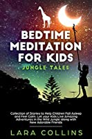 Bedtime Meditation for Kids: Jungle Tales. Collection Of Stories To Help Children Fall Asleep And Feel Calm. Let Your Kids Live Amazing Adventures In The Wild Jungle Along With New Adorable Friends.