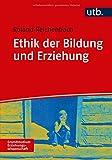 Ethik der Bildung und Erziehung (Grundstudium Erziehungswissenschaft, Band 4859)