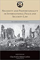 Necessity and Proportionality in International Peace and Security Law (Lieber Studies)