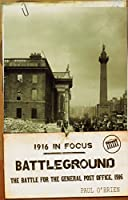 Battleground: The Battle for the General Post Office, 1916 (1916 in Focus)
