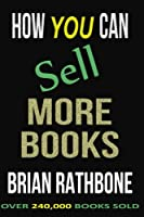 How You Can Sell More Books: Proven Audience Building Strategies 1514635089 Book Cover