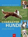 Charakterhunde: 140 Rassen und ihre Eigenschaften. Bei jeder Rasse: Pflegeaufwand, Auslauf, Eignung fr Stadtwohnungen, hufige Krankheiten